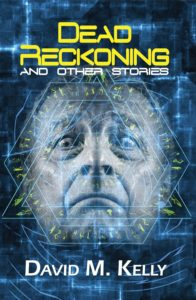 """Dead Reckoning and Other Stories"" by David M. Kelly."